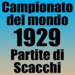 Partite del Campionato del Mondo di Scacchi 1929