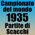 Partite del Campionato del Mondo di Scacchi 1935
