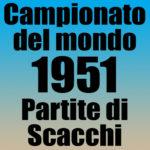 Partite del Campionato del Mondo di Scacchi 1951