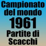 Partite del Campionato del Mondo di Scacchi 1961