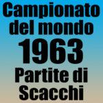 Partite del Campionato del Mondo di Scacchi 1963