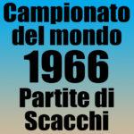 Partite del Campionato del Mondo di Scacchi 1966