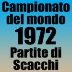 Partite del Campionato del Mondo di Scacchi 1972