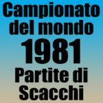Partite del Campionato del Mondo di Scacchi 1981