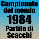 Partite del Campionato del Mondo di Scacchi 1984