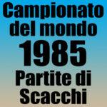 Partite del Campionato del Mondo di Scacchi 1985