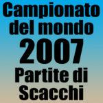 Partite del Campionato del Mondo di Scacchi 2007