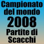Partite del Campionato del Mondo di Scacchi 2008