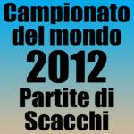 Partite del Campionato del Mondo di Scacchi 2012