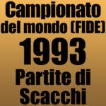 Partite del Campionato del Mondo di Scacchi FIDE 1993