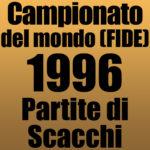 Partite del Campionato del Mondo di Scacchi FIDE 1996