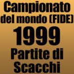 Partite del Campionato del Mondo di Scacchi FIDE 1999