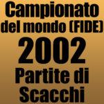 Partite del Campionato del Mondo di Scacchi FIDE 2002
