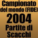 Partite del Campionato del Mondo di Scacchi FIDE 2004