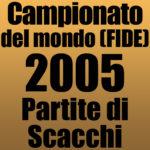 Partite del Campionato del Mondo di Scacchi FIDE 2005