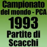 Partite del Campionato del Mondo di Scacchi PCA 1993